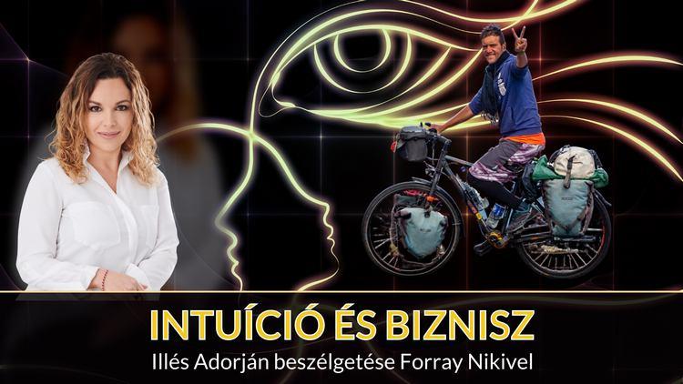 Intuíció és Biznisz - Illés Adorján és Forray Niki beszélgetése